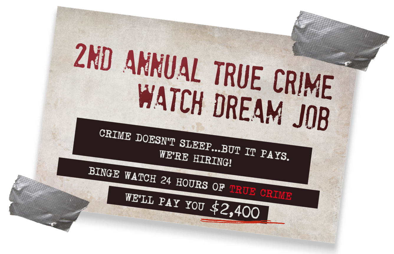 Crime doesn't sleep, but it pays. Can you survive 24 hours of true crime?. We will pay you $1000